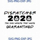 Dispatcher 2020 The One Where They Were Quarantined Funny Emergency Service digital