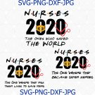 Nurse 2020, The One Where they risk their lives to save yours SVG,2020 nurse heroes
