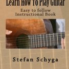 Learn How To Play Guitar: Easy To Follow Instructional Book