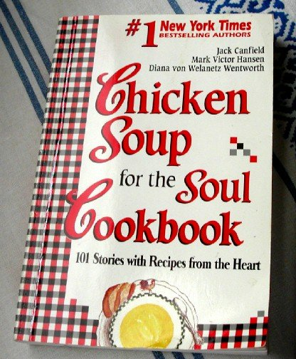 Chicken Soup for the Soul Cookbook 101 Stories with Recipes from the Heart softcover