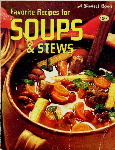 Sunset Favorite Recipes for Soups and Stews 1967 ed 1979 ptg vintage softcover cookbook