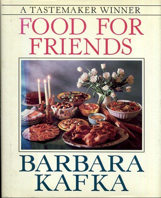Food For Friends Barbara Kafka Cookbook Entertaining Dinner Party Recipes hc
