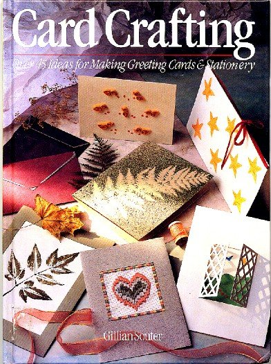 Card Crafting Over 45 Ideas for Making Greeting Cards and Stationery
