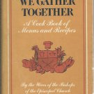 We Gather Together A Cook Book of Menus and Recipes by Wives of Bishops Episcopal Church