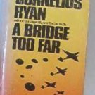 A Bridge Too Far by Cornelius Ryan - History of Ww11 1974