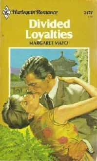 Divided Loyalties by Margaret Mayo Harlequin Romance number 2474 - 0373024746