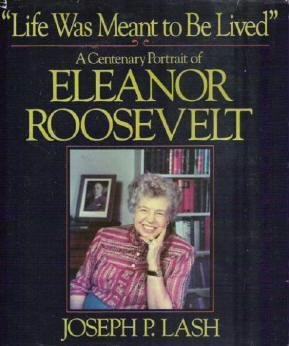 Life Was Meant To Be Lived A Portrait of Eleanor Roosevelt by Joseph Lash HC 0393018776