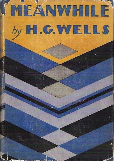 Meanwhile by H G Wells 1st edition 1927 Hardcopy With Dust Jacket