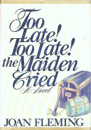 Too Late Too Late the Maiden Cried - Joan Fleming Hardcover 0399115390