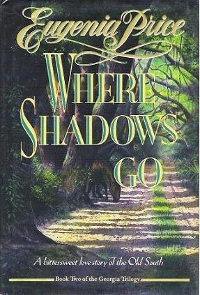 Where Shadows Go - Eugenia Price Hardcopy Novel 0385423136