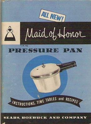 Maid of Honor Pressure Pan: Instructions, Time Tables and Recipes 1954 Sears Booklet