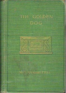 1897 Book: The Golden Dog - Le Chien Dor - A Romance of the Days of Louis Quinze in Quebec
