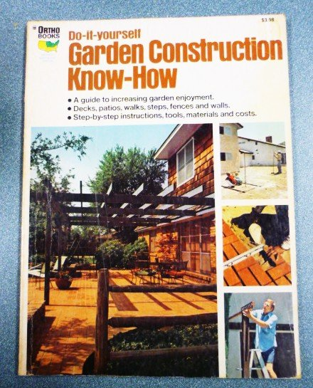 Do-it-Yourself Garden Construction Know-How Ortho Book Series First Printing