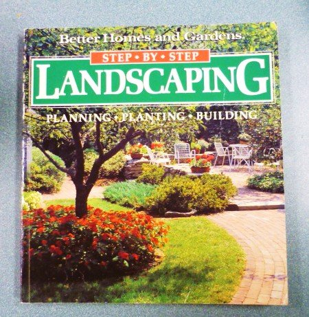 BHG Step-by-Step Landscaping: Planning Planting Building 0696025582