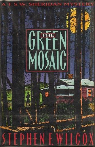 The Green Mosaic: A T.S.W. Sheridan Mystery - Stephen F Wilcox 0312114281
