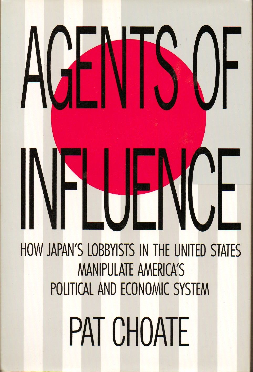 Agents Of Influence by Pat Choate - As New - 1st Edition 0394579011