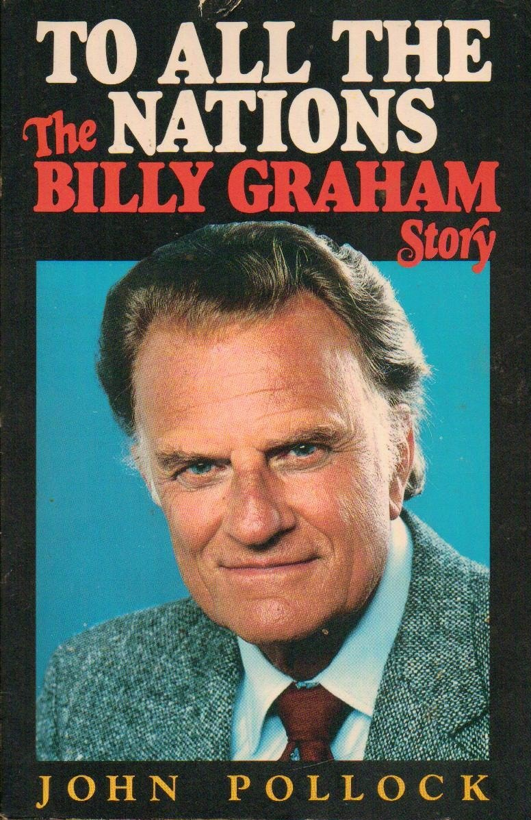 To All  the Nations: Billy Graham Story - John Pollock 0060666560