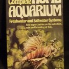The Complete Home Aquarium -Freshwater and Saltwater Systems