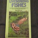 A Fishkeeper's Guide to Livebearing Fishes - Peter w. Scott