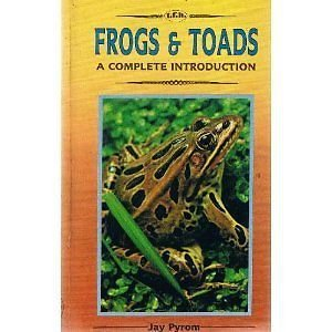 Frogs and Toads: A Complete Introduction by Jay Pyrom