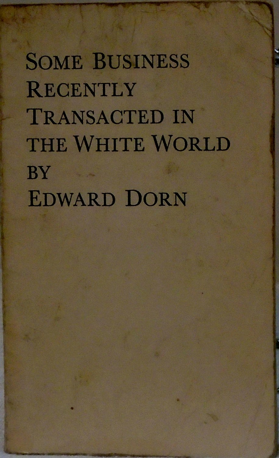 Some Business Recently Transacted in the White World - Edward Dorn