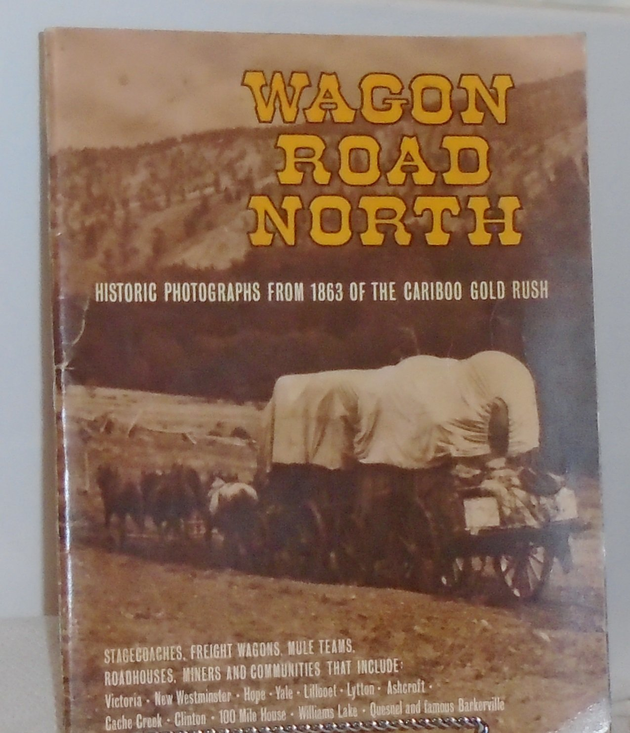 WAGON ROAD NORTH by ART DOWNS, Softcover, 1863 Cariboo Gold Rush