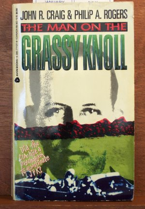 The Man on the Grassy Knoll by John R Craig and Philip A Rogers