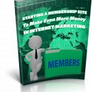 Starting A Membership Site To Make Even More Money In Internet Marketing | E-Book Download