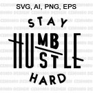 Stay Humble Hustle Hard SVG cut file boss t-shirts Silhouette Cricut SVG