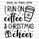 I Run on Coffee and Christmas Cheer Svg, Funny Christmas Svg, Christmas Shirt Svg