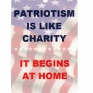 Patriotism Is Like Charity, It Begins At Home Patriotic Sign Help The Cause! Hang A Sign!