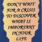 "1033 Don't Wait For A Crisis To Discover What Is Important Love Notes 3"" x 4"" Inspirational Saying"
