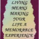 """1034 Living Means Making Your Life A Memorable Experience Love Notes 3"""" x 4"""" Inspirational Saying"""