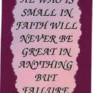 "He Who Is Small In Faith Will Never Be Great In  1050 Love Notes 3"" x 4"" Inspirational Saying"