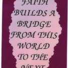 """Faith Builds A Bridge From This World To The Next  1053 Love Notes 3"""" x 4"""" Inspirational Saying"""