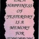 """Each Happiness Of Yesterday Is A Memory  1060 Love Notes 3"""" x 4"""" Inspirational Saying"""