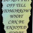 "Do Not Put Off Till Tomorrow What Can Be Enjoyed 1062 Love Notes 3"" x 4"" Inspirational Saying"