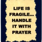 "Life Is Fragile Handle With Prayer 1096 Love Notes 3"" x 4"" Inspirational Saying"
