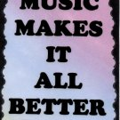 5105 Music makes it all better Inspirational Gifts Music Saying Signs Plaques