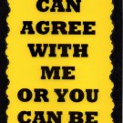 3003 You Can Agree With Me Or You Can Be Wrong Comic Funny Saying Signs Plaques
