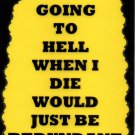 3180 Going To Hell When I Die Would Just Be Redundant Funny Saying Sign Plaque