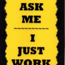 3020 Don't Ask Me I Just Work Here Coworker Gifts Funny Saying Signs Plaques