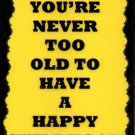 3133 You're Never Too Old To Have A Happy Childhood Old Age Saying Sign Plaque Gifts