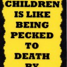 3113 Raising Children Pecked Death Chickens Humorous Saying Sign Funny Gifts