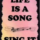 5096 Life is a song. Sing it. Inspirational Music Saying Signs Plaques Musician Gifts