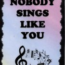 5036 Nobody Sings Like You Great Gifts Music Saying Signs Plaques Band Choir Orchestra