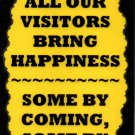 3085 All Our Visitors Bring Happiness Some By Coming Humorous Funny Saying Signs Plaques