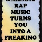 5107 Warning rap music turns you into freaking  Music Saying Signs Plaques