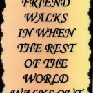 1111 A True Friend Walks In When The Rest Of The World Friendship Saying Sign Plaque