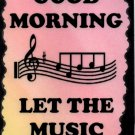 5084 Good morning let the music begin Music Saying Signs Plaques Great Gifts